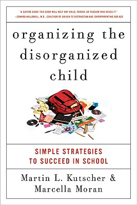 Organizing the Disorganized Child: Simple Strategies to Succeed in School - Moran, Marcella, and Kutscher, Martin L, M.D.