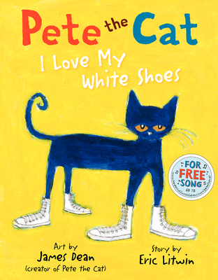 Pete the Cat: I Love My White Shoes - Litwin, Eric, and Dean, James