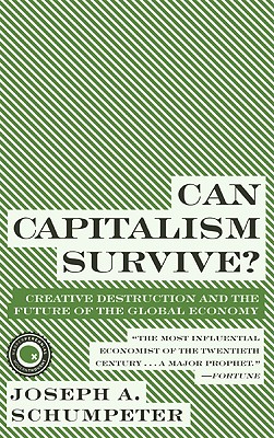 Can Capitalism Survive?: Creative Destruction and the Future of the Global Economy - Schumpeter, Joseph Alois