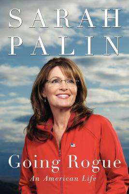 Going Rogue: An American Life - Palin, Sarah