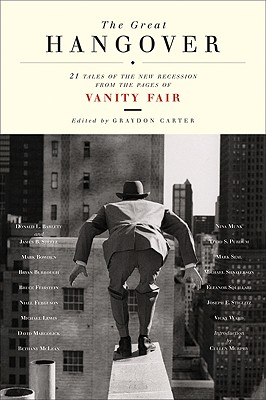 The Great Hangover: 21 Tales of the New Recession - Carter, Graydon (Editor), and Vanity Fair (Contributions by)