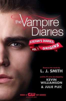 Stefan's Diaries: Origins - Smith, L J, and Williamson, Kevin, and Plec, Julie