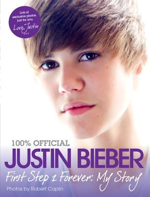 Justin Bieber: First Step 2 Forever: My Story - Bieber, Justin