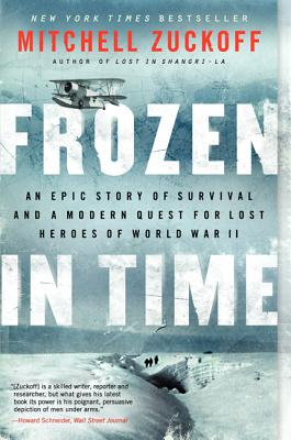 Frozen in Time: An Epic Story of Survival and a Modern Quest for Lost Heroes of World War II - Zuckoff, Mitchell