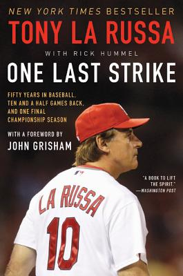 One Last Strike: Fifty Years in Baseball, Ten and a Half Games Back, and One Final Championship Season - La Russa, Tony, and Hummel, Rick, and Grisham, John (Foreword by)