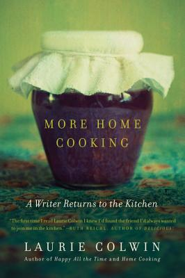 More Home Cooking: A Writer Returns to the Kitchen - Colwin, Laurie