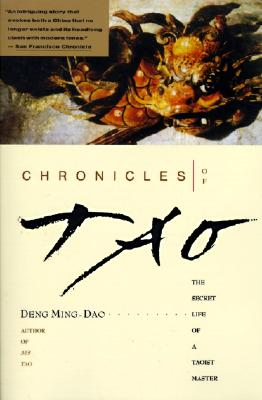 Chronicles of Tao: The Secret Life of a Taoist Master - Ming-Dao, Deng, and Deng, Ming-DAO