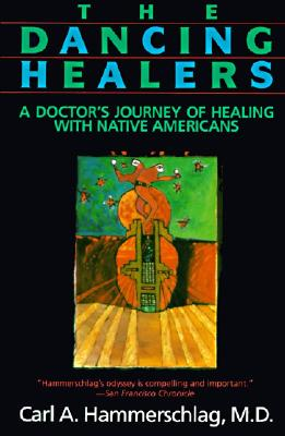 The Dancing Healers: A Doctor's Journey of Healing with Native Americans - Hammerschlag, Carl A