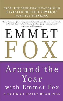Around the Year with Emmet Fox: A Book of Daily Readings - Fox, Emmet