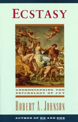 Ecstasy: Understanding the Psychology of Joy - Johnson, Robert A