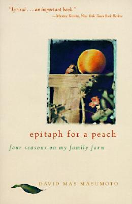 Epitaph for a Peach: Four Seasons on My Family Farm - Masumoto, David Mas