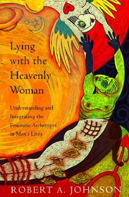 Lying with the Heavenly Woman: Understanding and Integrating the Femini - Johnson, Robert, Jr.