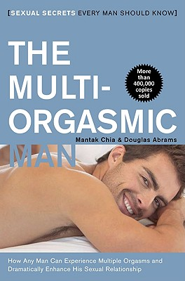 The Multi-Orgasmic Man: Sexual Secrets Every Man Should Know - Chia, Mantak, and Arava, Douglas Abrams