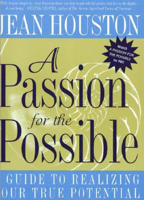 A Passion for the Possible: A Guide to Realizing Your True Potential - Houston, Jean, Ph.D.