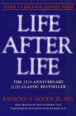 Life After Life: The Investigation of a Phenomenon--Survival of Bodily Death - Moody, Raymond A, Dr., Jr., M.D., and Kubler-Ross, Elisabeth, MD (Foreword by)