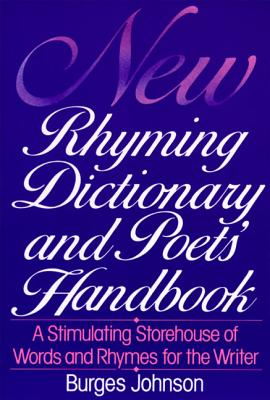 New Rhyming Dictionary and Poet's Handbook: A Stimulating Storehouse of Words and Rhymes For.... - Johnson, Burges