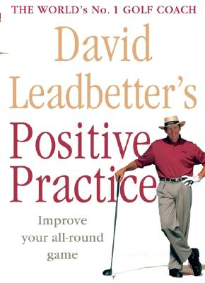 David Leadbetter's Positive Practice - Leadbetter, David, and Cannon, Dave (Photographer), and Simmons, Richard