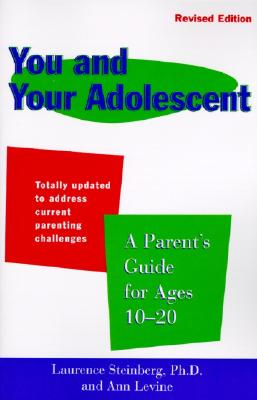 You and Your Adolescent Revised Edition: A Parent's Guide for Ages 10-20 - Steinberg, Laurence, and Levine, Ann, and Levine, Anne