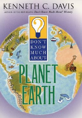 Don't Know Much about Planet Earth - Davis, Kenneth C
