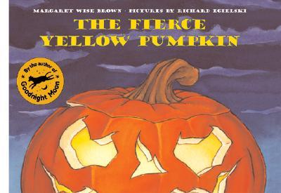 The Fierce Yellow Pumpkin - Brown, Margaret Wise