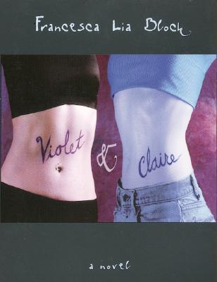 Violet & Claire - Block, Francesca Lia