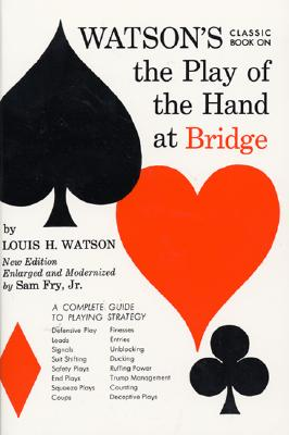Watson's Classic Book on the Play of the Hand at Bridge - Watson, Louis H, and Fry, Sam, Jr. (Editor)