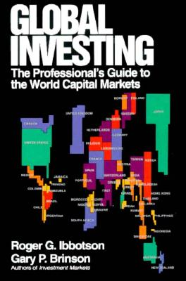 Global Investing: The Professional's Guide to the World Capital Markets - Ibbotson, Roger G, and Brinson, Gary P, and Ibbotson Roger