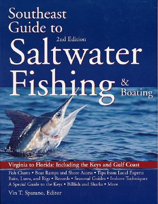 South East Guide to Saltwater Fishing and Boating - Sparano, Vin T, and Sparano Vin, and Sporano, Vin T (Editor)