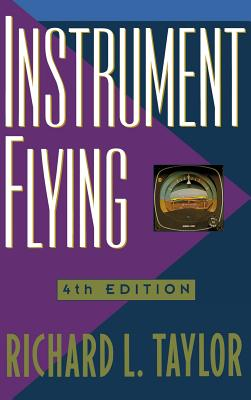 Instrument Flying - Taylor, Richard L, and Taylor, Richard, and Taylor Richard