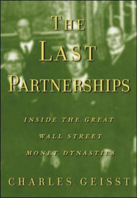 The Last Partnerships: Inside the Great Wall Street Money Dynasties - Geisst, Charles R