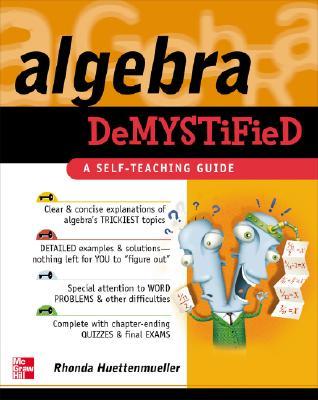 Algebra Demystified - Huttenmueller, Rhonda, and Huettenmueller, Rhonda, and Huettemueller