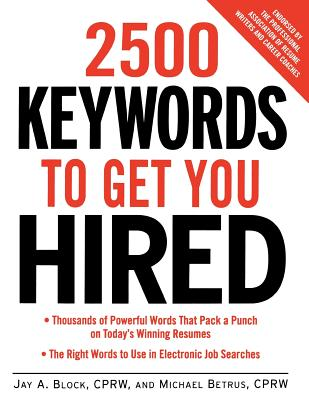 2500 Keywords to Get You Hired - Block, Jay A, and Betrus, Michael