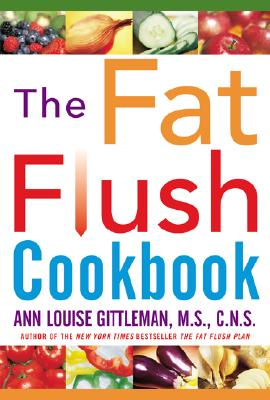 The Fat Flush Cookbook - Gittleman, Ann Louise, PH.D., CNS