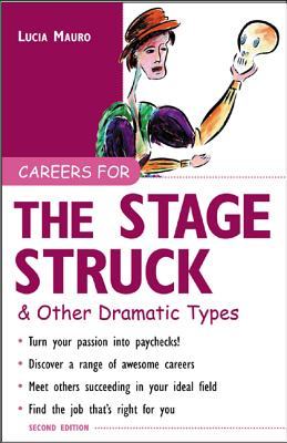 Careers for the Stagestruck & Other Dramatic Types - Mauro, Lucia, and Mauro Lucia