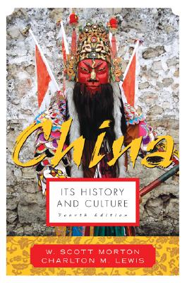 China: Its History and Culture - Morton, W Scott, and Lewis, Charlton M, and Morton W, Scott