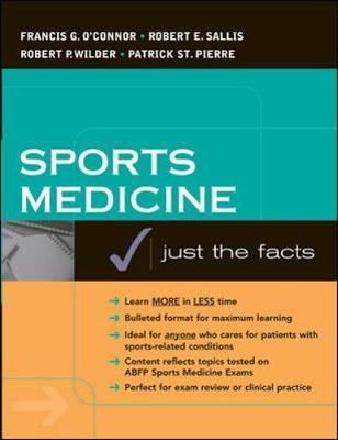 Sports Medicine: Justs the Facts - O'Connor, Francis G, MD, and Sallis, Robert E, and St Pierre, Patrick