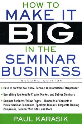 How to Make It Big in the Seminar Business - Karasik, Paul