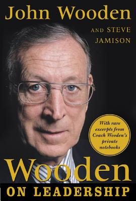 Wooden on Leadership: How to Create a Winning Organizaion - Wooden, John, and Wooden John, and Jamison, Steve
