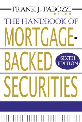 The Handbook of Mortgage-Backed Securities - Fabozzi, Frank J, PhD, CFA, CPA (Editor)
