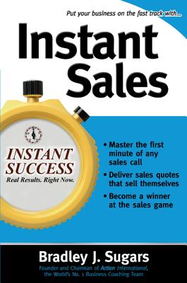 Instant Sales: Techniques to Improve Your Skills and Seal the Deal Every Time - Sugars, Bradley J