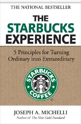 The Starbucks Experience: 5 Principles for Turning Ordinary Into Extraordinary - Michelli, Joseph