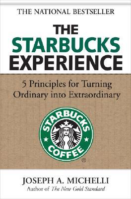 The Starbucks Experience: 5 Principles for Turning Ordinary Into Extraordinary - Michelli, Joseph