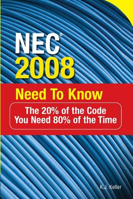 NEC 2008 Need to Know: The 20% of the Code You Need 80% of the Time - Keller, K J