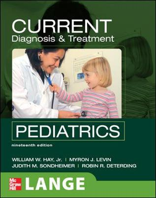 Current Diagnosis and Treatment Pediatrics, Nineteenth Edition - Hay, William W, Jr., and Levin, Myron J, and Deterding, Robin R