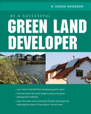 Be a Successful Green Land Developer - Woodson, R Dodge