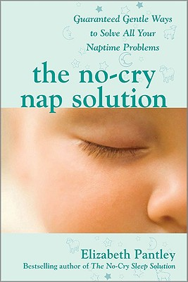 The No-Cry Nap Solution: Guaranteed Gentle Ways to Solve All Your Naptime Problems - Pantley, Elizabeth
