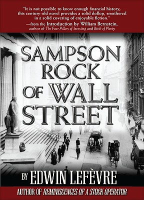 Sampson Rock of Wall Street - Lefevre, Edwin, and Bernstein, William (Introduction by)