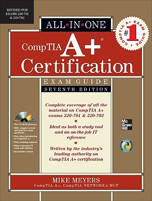 CompTIA A+ Certification All-In-One Exam Guide: (Exams 220-701 & 220-702) - Meyers, Mike
