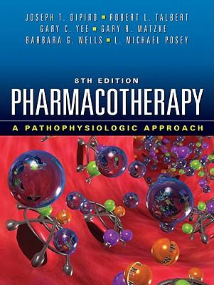 Pharmacotherapy: A Pathophysiologic Approach - DiPiro, Joseph T, Dr., Pharm.D., Fccp, and Talbert, Robert L, and Yee, Gary C, Pharm.D, FCCP