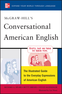 McGraw-Hill's Conversational American English: The Illustrated Guide to Everyday Expressions of American English - Spears, Richard A, Ph.D., and Birner, Betty, and Kleinedler, Steven